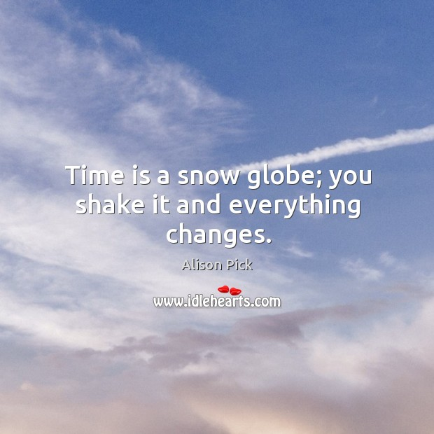 Image, Time is a snow globe; you shake it and everything changes.