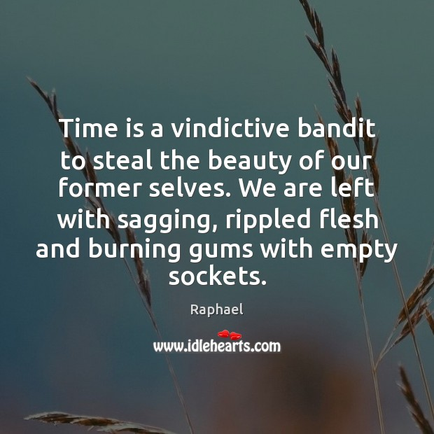 Image, Time is a vindictive bandit to steal the beauty of our former