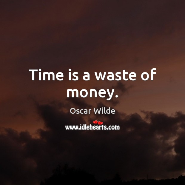 Image, Time is a waste of money.