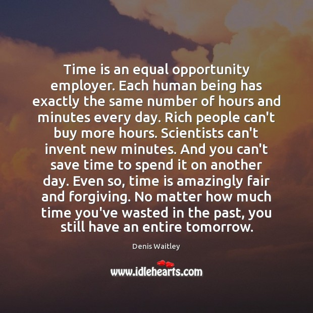 Time is an equal opportunity employer. Each human being has exactly the Image