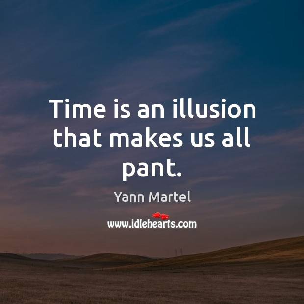 Image, Time is an illusion that makes us all pant.