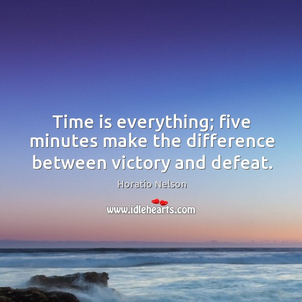 Time is everything; five minutes make the difference between victory and defeat. Image