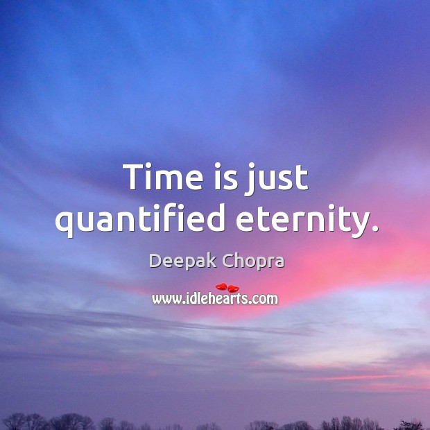 Time is just quantified eternity. Image