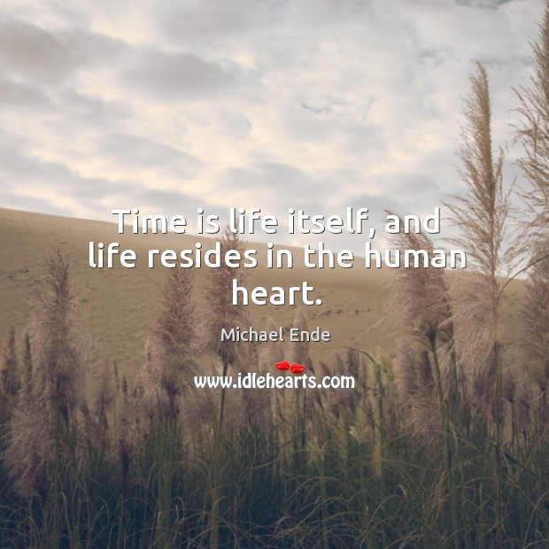 Image, Time is life itself, and life resides in the human heart.