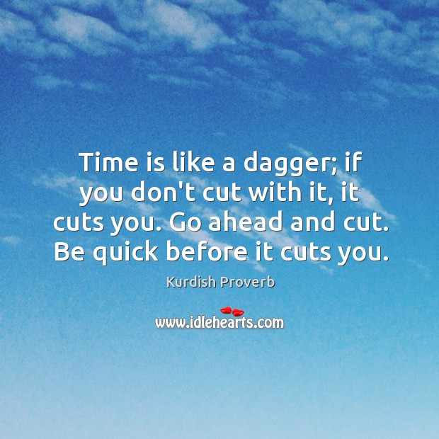 Time is like a dagger; if you don't cut with it, it cuts you. Kurdish Proverbs Image