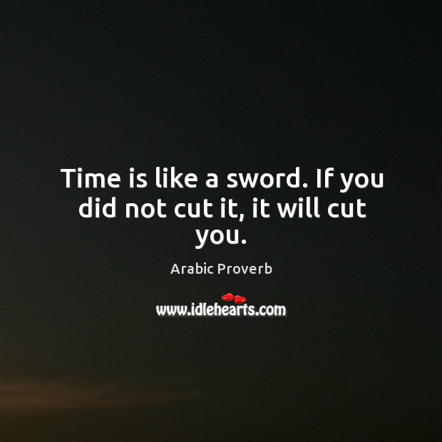 Time is like a sword. If you did not cut it, it will cut you. Arabic Proverbs Image