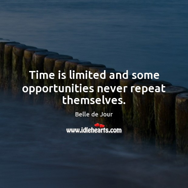 Image, Time is limited and some opportunities never repeat themselves.