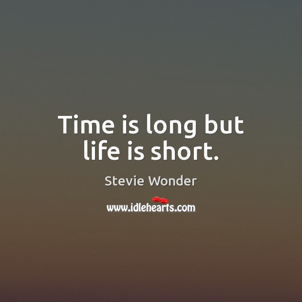 Time is long but life is short. Image
