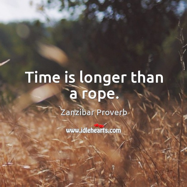 Time is longer than a rope. Zanzibar Proverbs Image