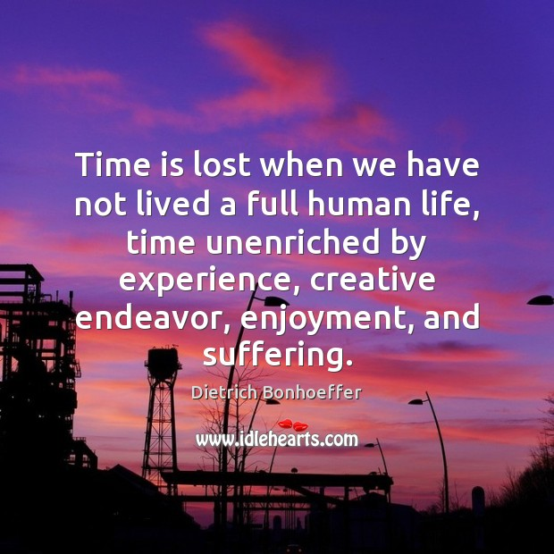 Time is lost when we have not lived a full human life, Dietrich Bonhoeffer Picture Quote