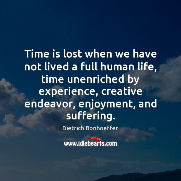 Image, Time is lost when we have not lived a full human life,