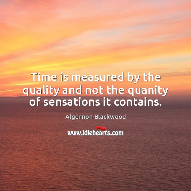 Image, Time is measured by the quality and not the quanity of sensations it contains.