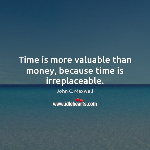 Image, Time is more valuable than money, because time is irreplaceable.
