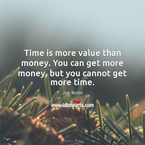Image, Time is more value than money. You can get more money, but you cannot get more time.