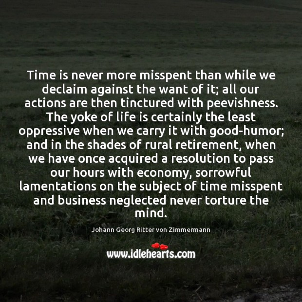 Time is never more misspent than while we declaim against the want Johann Georg Ritter von Zimmermann Picture Quote