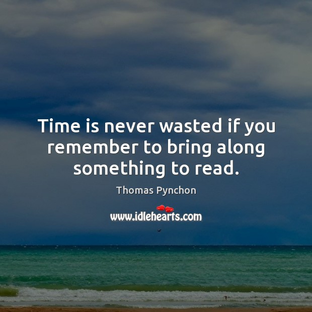 Image, Time is never wasted if you remember to bring along something to read.