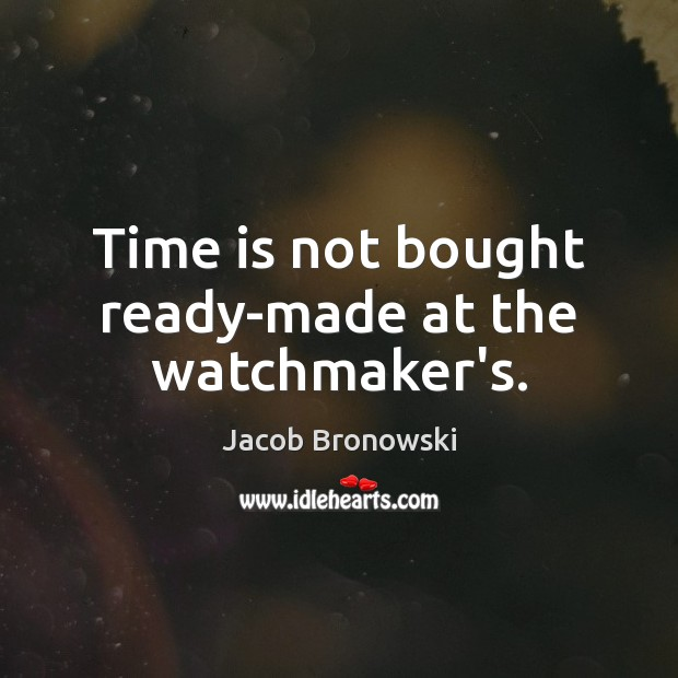 Image, Time is not bought ready-made at the watchmaker's.