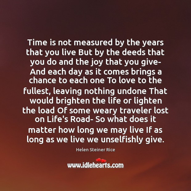 Helen Steiner Rice Picture Quote image saying: Time is not measured by the years that you live But by