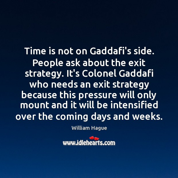Time is not on Gaddafi's side. People ask about the exit strategy. Image