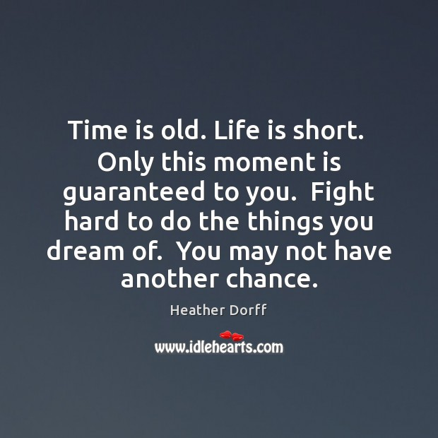 Time is old. Life is short.  Only this moment is guaranteed to Image