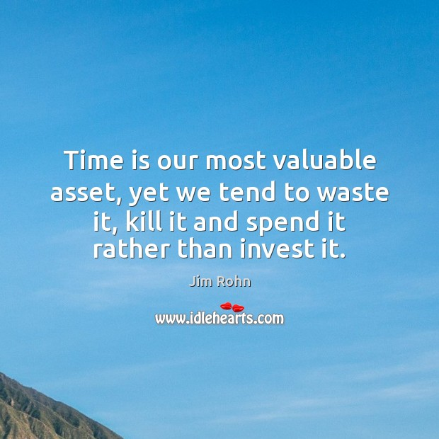 Time is our most valuable asset, yet we tend to waste it, Jim Rohn Picture Quote