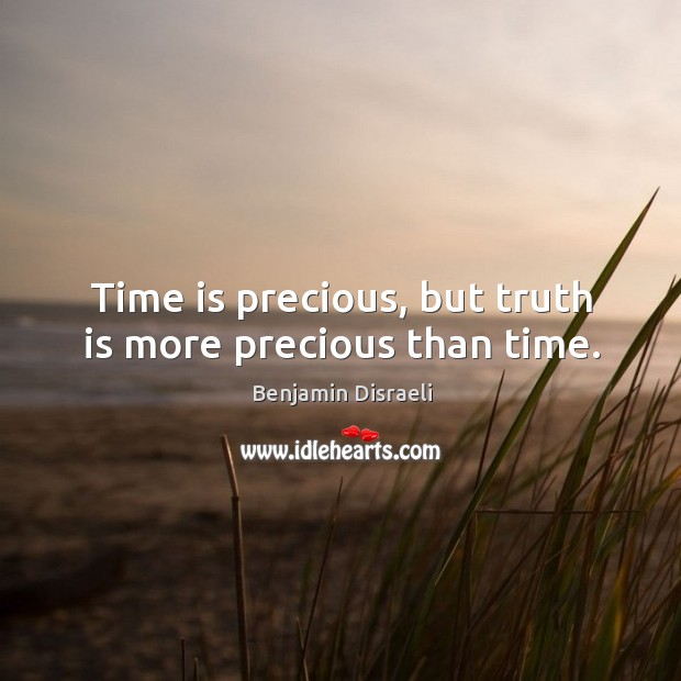 Time is precious, but truth is more precious than time. Image