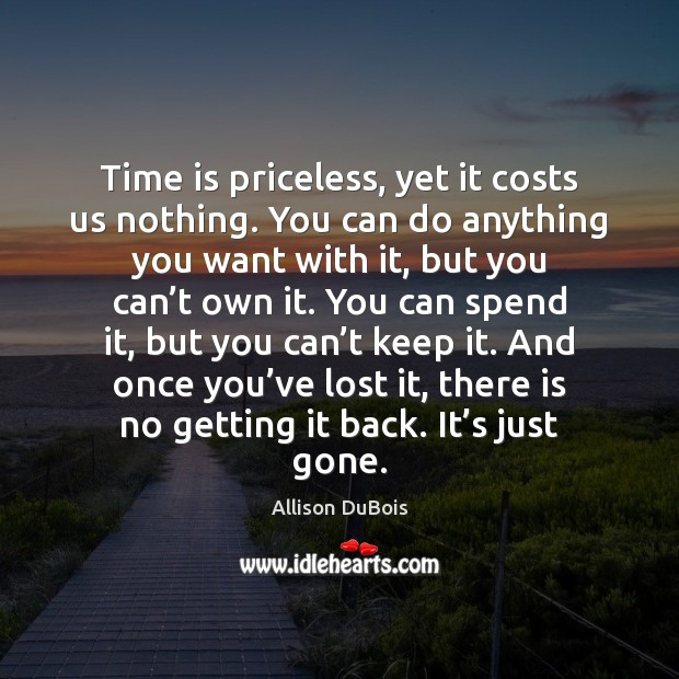 Image, Time is priceless, yet it costs us nothing. You can do anything