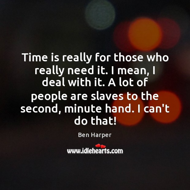 Time is really for those who really need it. I mean, I Image