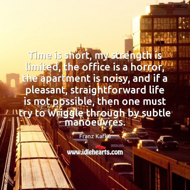 Time is short, my strength is limited, the office is a horror, Strength Quotes Image