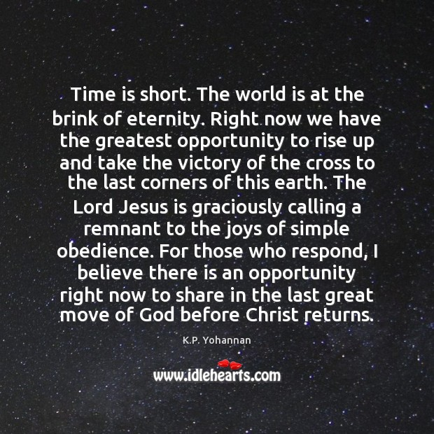 Time is short. The world is at the brink of eternity. Right K.P. Yohannan Picture Quote
