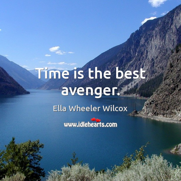 Image, Time is the best avenger.