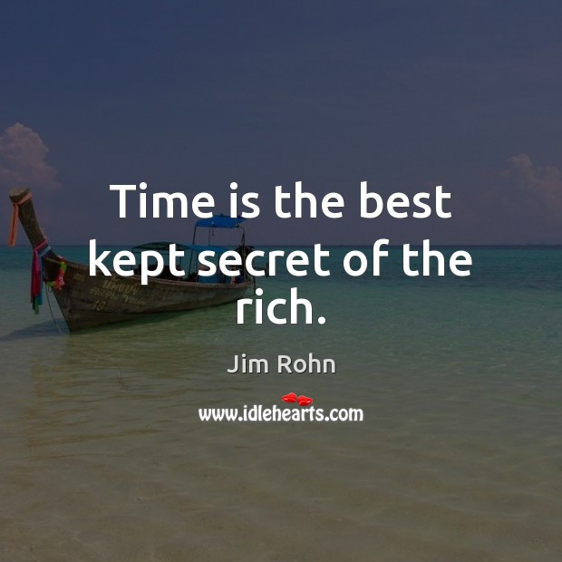 Time is the best kept secret of the rich. Jim Rohn Picture Quote