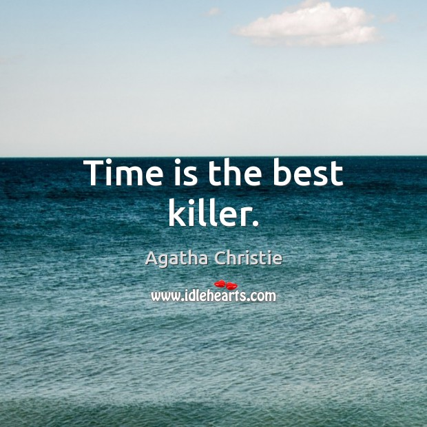 Time is the best killer. Image