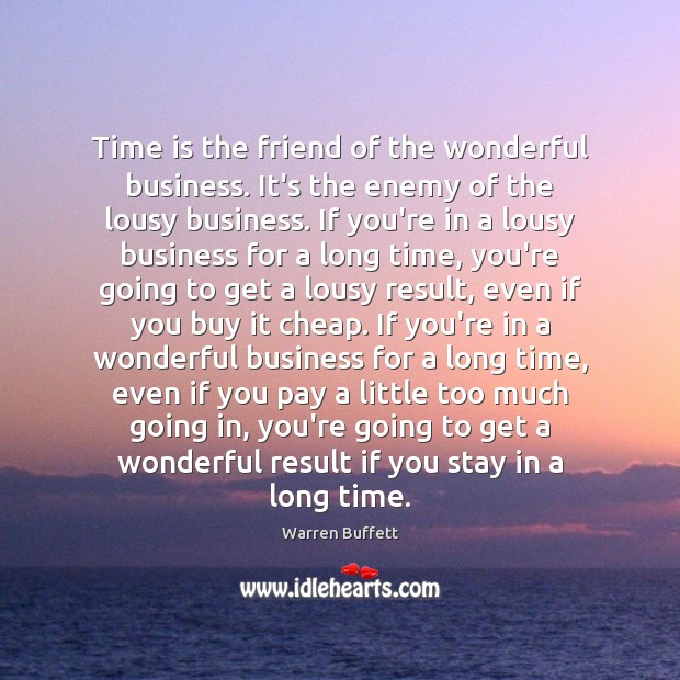 Time is the friend of the wonderful business. It's the enemy of Enemy Quotes Image