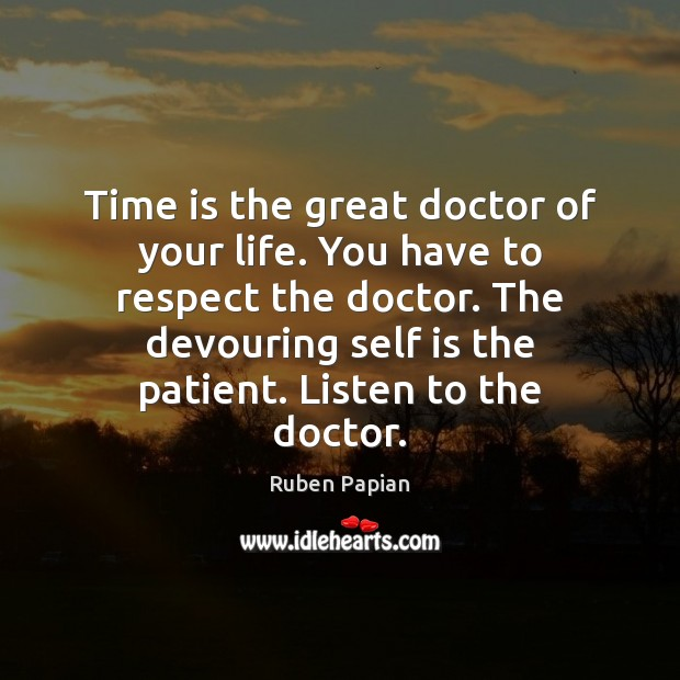 Time is the great doctor of your life. You have to respect Image