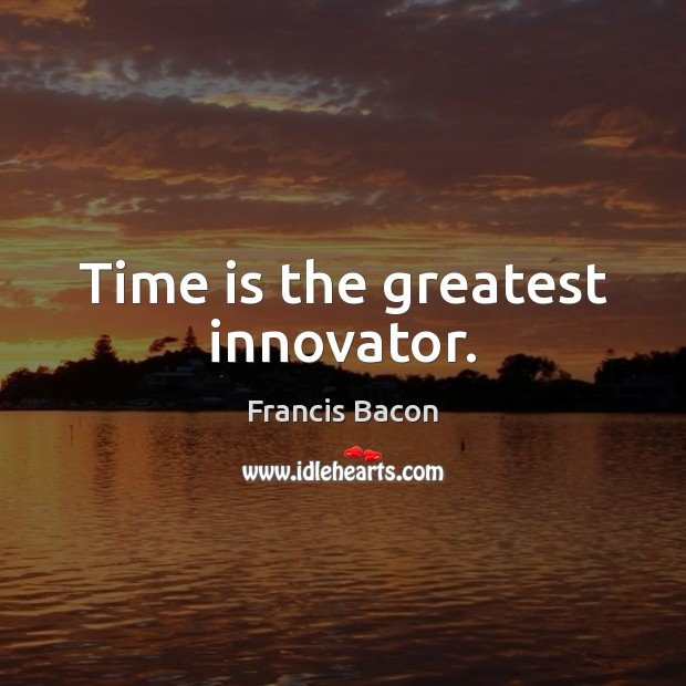 Image, Time is the greatest innovator.