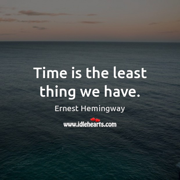 Image, Time is the least thing we have.