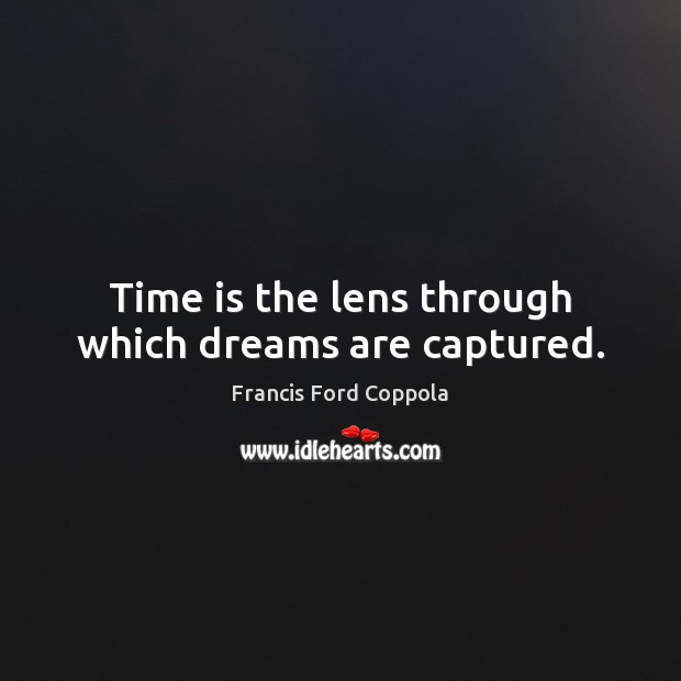 Image, Time is the lens through which dreams are captured.