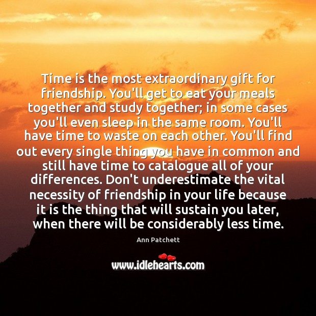 Image, Time is the most extraordinary gift for friendship. You'll get to eat