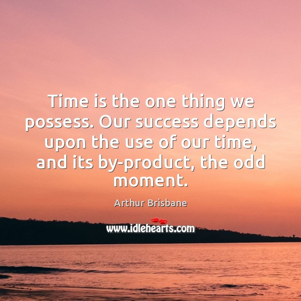 Time is the one thing we possess. Our success depends upon the Image