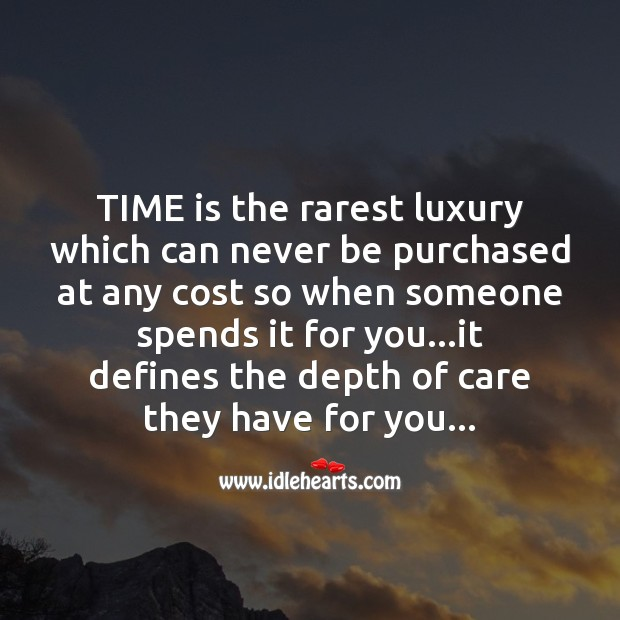 Time is the rarest luxury which can never be purchased at any cost so when someone Image
