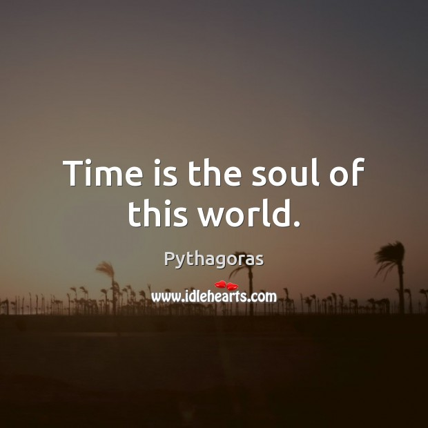 Image, Time is the soul of this world.