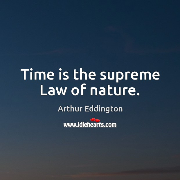 Image, Time is the supreme Law of nature.