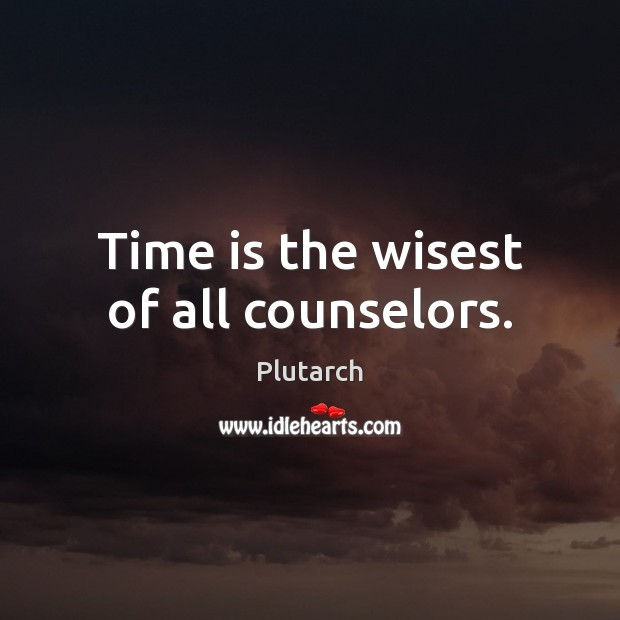 Image, Time is the wisest of all counselors.