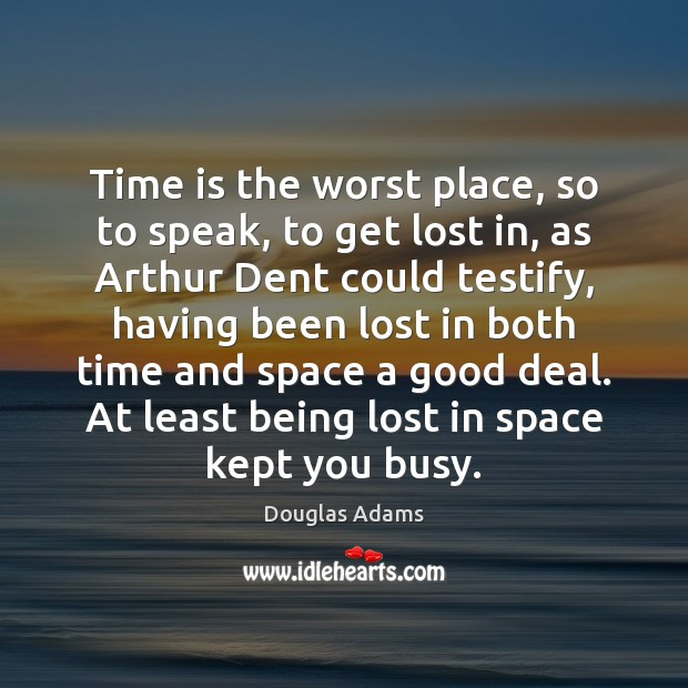 Image, Time is the worst place, so to speak, to get lost in,