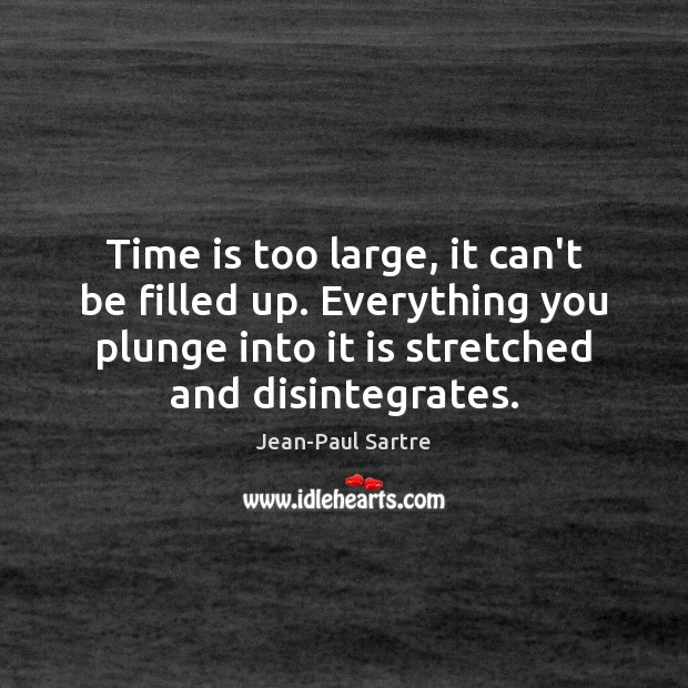 Time is too large, it can't be filled up. Everything you plunge Image