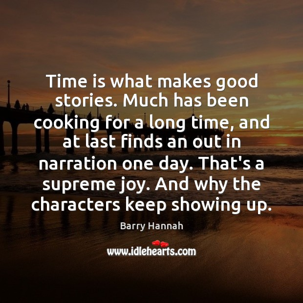 Image, Time is what makes good stories. Much has been cooking for a