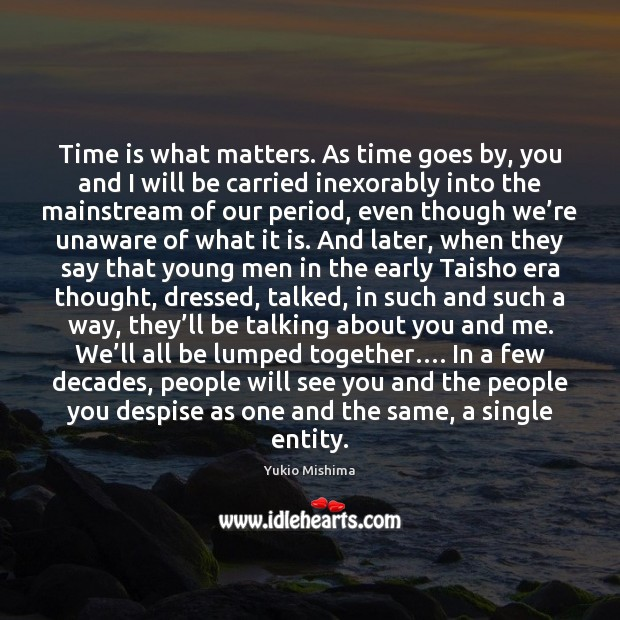 Time is what matters. As time goes by, you and I will Image