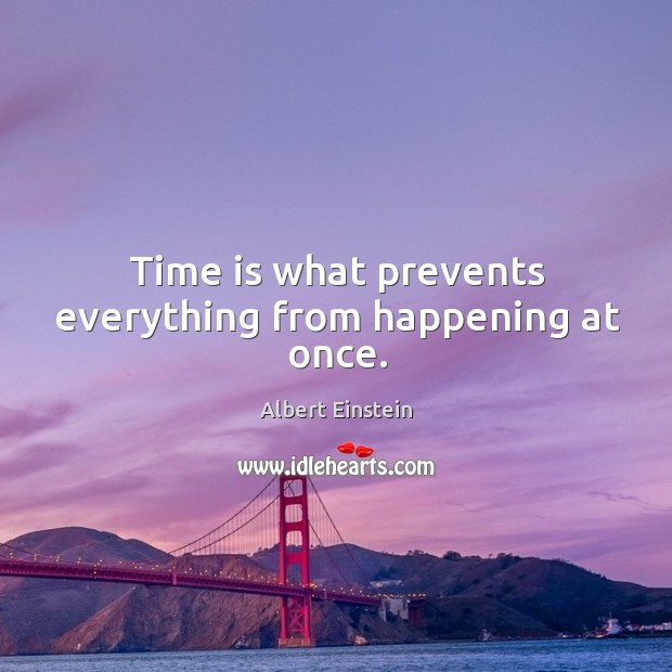 Image, Time is what prevents everything from happening at once.