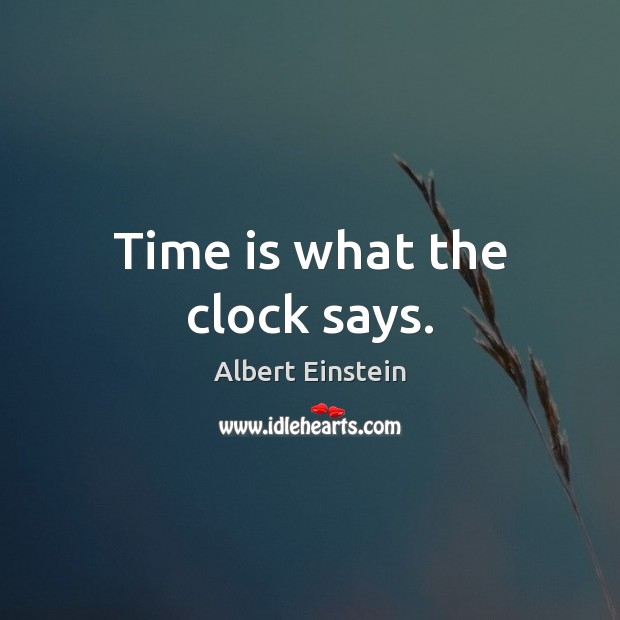 Image about Time is what the clock says.